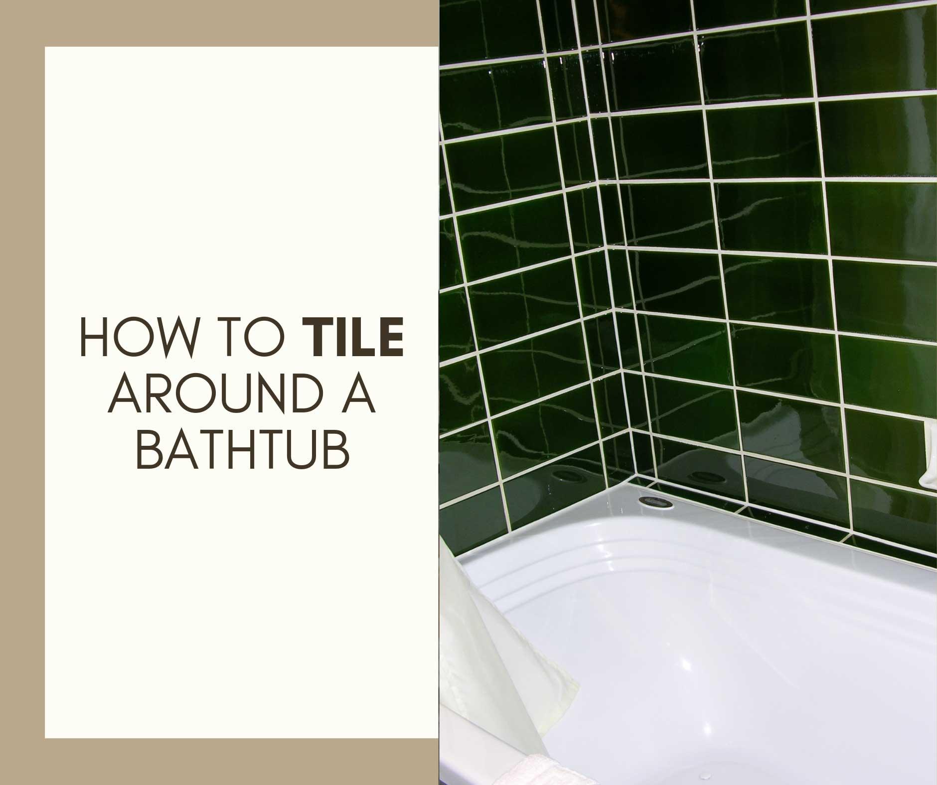 How to Tile Around a Bathtub