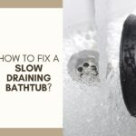 How to Fix a Slow Draining Bathtub?